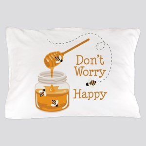 Dont Worry Be Happy Pillow Case