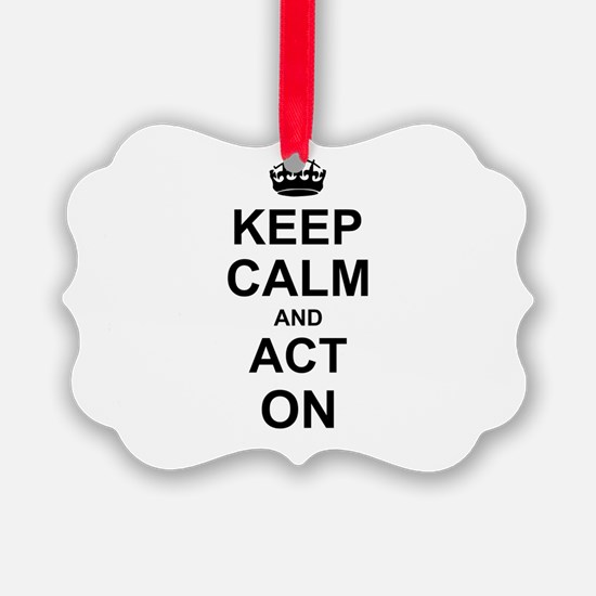 Keep Calm and Act on Ornament