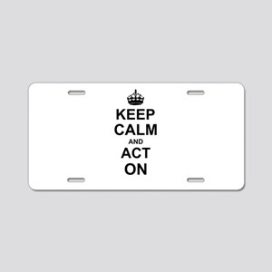 Keep Calm and Act on Aluminum License Plate