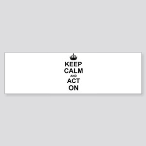 Keep Calm and Act on Bumper Sticker