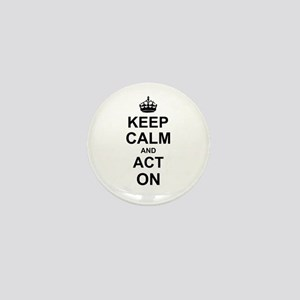 Keep Calm and Act on Mini Button