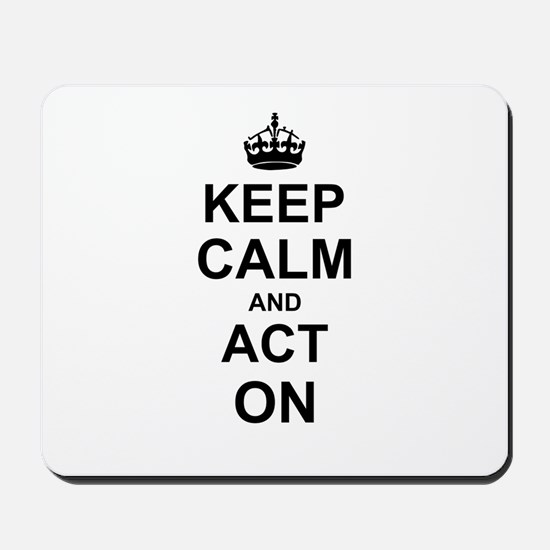 Keep Calm and Act on Mousepad