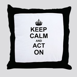 Keep Calm and Act on Throw Pillow