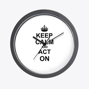 Keep Calm and Act on Wall Clock
