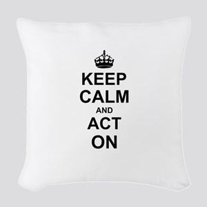 Keep Calm and Act on Woven Throw Pillow