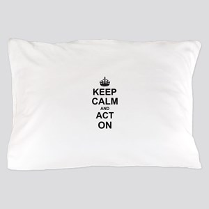 Keep Calm and Act on Pillow Case