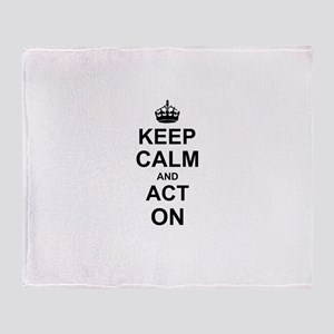 Keep Calm and Act on Throw Blanket