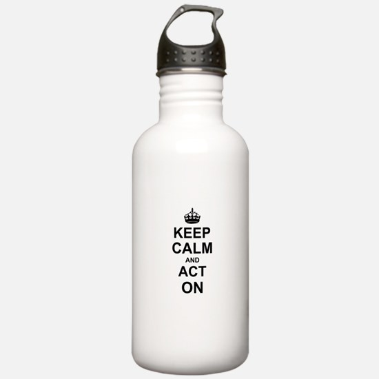 Keep Calm and Act on Sports Water Bottle