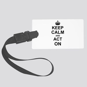 Keep Calm and Act on Large Luggage Tag