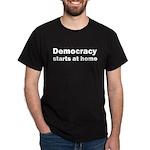 Democracy Starts at Home Dark T-Shirt