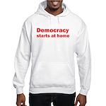 Democracy Starts at Home Hooded Sweatshirt