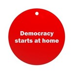 Democracy Starts at Home Ornament (Round)