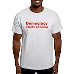 Democracy Starts at Home Light T-Shirt