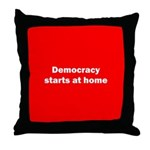 Democracy Starts at Home Throw Pillow