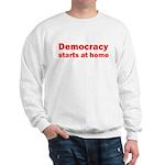 Democracy Starts at Home Sweatshirt