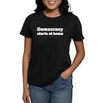 Democracy Starts at Home Women's Dark T-Shirt