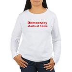 Democracy Starts at Home Women's Long Sleeve T-Shi