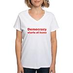 Democracy Starts at Home Women's V-Neck T-Shirt