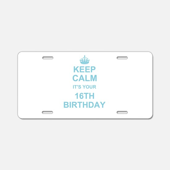 Keep Calm its your 16th Birthday - blue Aluminum L