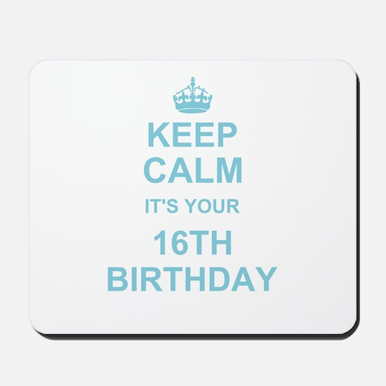 Keep Calm its your 16th Birthday - blue Mousepad