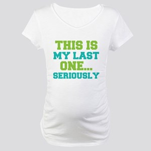 This Is My Last One. . . Maternity T-Shirt