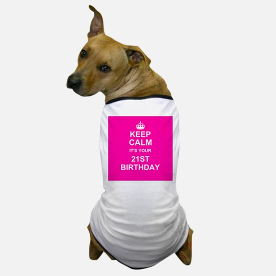 Keep Calm its your 21st Birthday Dog T-Shirt
