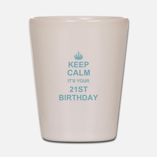 Keep Calm its your 21st Birthday Shot Glass