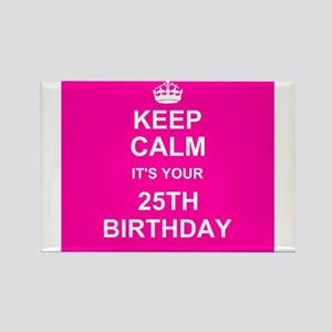 Keep Calm its your 25th Birthday Magnets