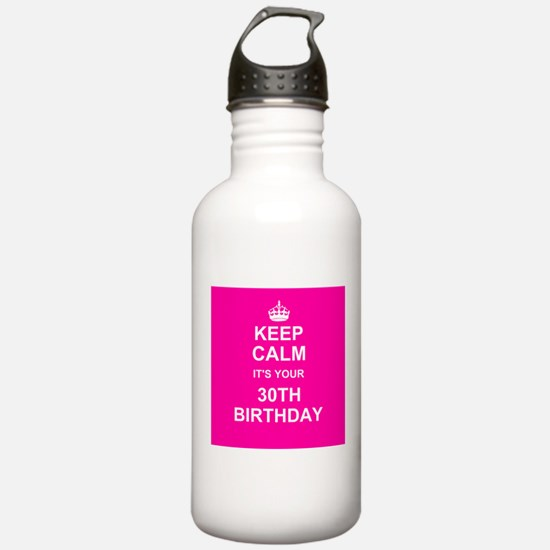 Keep Calm its your 30th Birthday Sports Water Bott