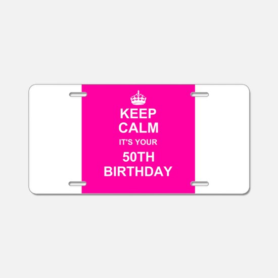 Keep Calm its your 50th Birthday Aluminum License