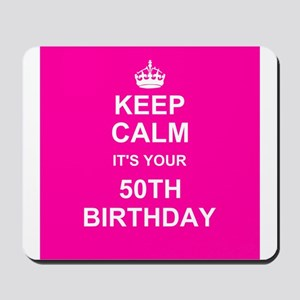 Keep Calm its your 50th Birthday Mousepad