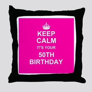 Keep Calm its your 50th Birthday Throw Pillow