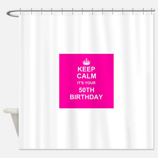 Keep Calm its your 50th Birthday Shower Curtain