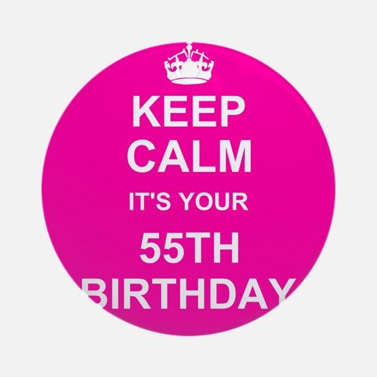 Keep Calm its your 55th Birthday Ornament (Round)