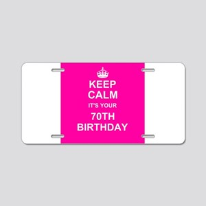 Keep Calm its your 70th Birthday Aluminum License