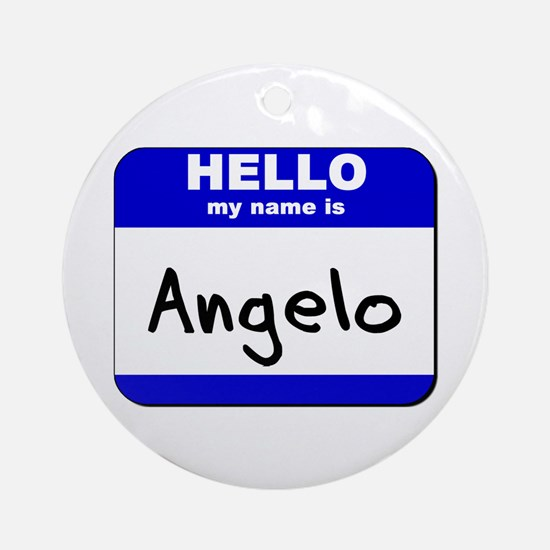 hello my name is angelo  Ornament (Round)