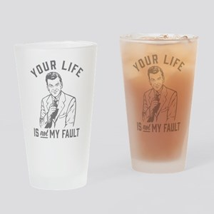 Your Life Is Not My Fault Drinking Glass