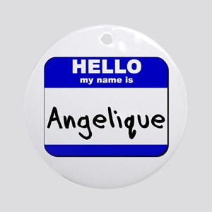 hello my name is angelique  Ornament (Round)
