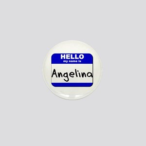 hello my name is angelina Mini Button