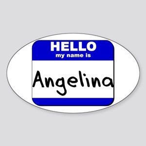 hello my name is angelina Oval Sticker