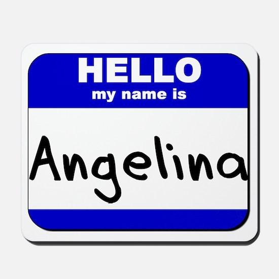 hello my name is angelina  Mousepad
