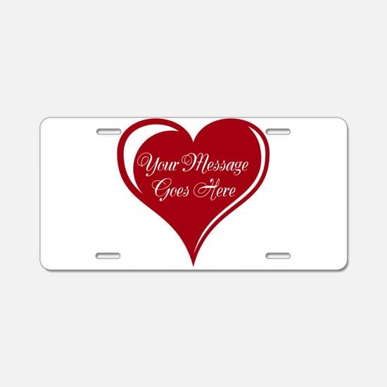 Your Custom Message in a Heart Aluminum License Pl