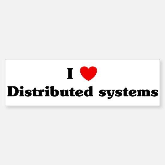 I Love Distributed systems Bumper Bumper Bumper Sticker