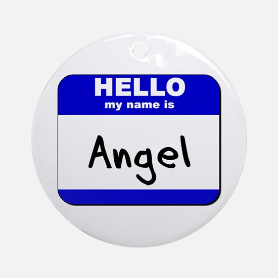 hello my name is angel  Ornament (Round)