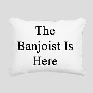 The Banjoist Is Here  Rectangular Canvas Pillow