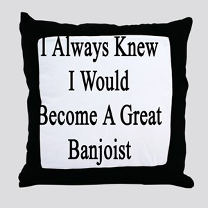 I Always Knew I Would Become A Great  Throw Pillow