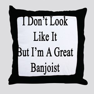 I Don't Look Like It But I'm A Great  Throw Pillow