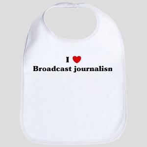 I Love Broadcast journalism Bib