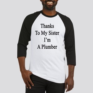 Thanks To My Sister I'm A Plumber  Baseball Jersey
