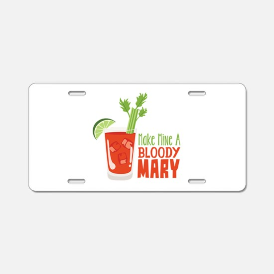 Make Mine A BLOODY MARY Aluminum License Plate
